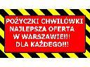 Najlepsza oferta w W-wie chwil�wki do 10tys. 3tys. na o�w. dyskretnie!, Warszawa, mazowieckie