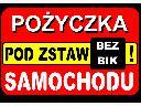 POŻYCZKI POD ZASTAW SAMOCHODU,  (cała Polska)