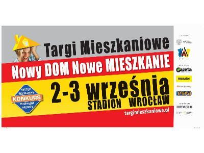Zapraszamy na Targi Mieszkaniowe Nowy DOM Nowe MIESZKANIE - 2-3 Września Stadion Wrocław