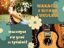 Wakacyjny kurs ukulele oraz gitary w Akademii Gitary!, Białystok (podlaskie)
