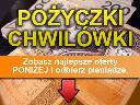 Pożyczki - Kredyty- Chwilówki - Puławy, Puławy, Lublin, Radom, Chełm, lubelskie